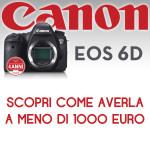 Canon Eos 6D – Come averla a meno di 1000 euro
