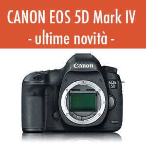 Canon Eos 5D Mark IV - data di uscita 25 agosto 2016 (anteprima)